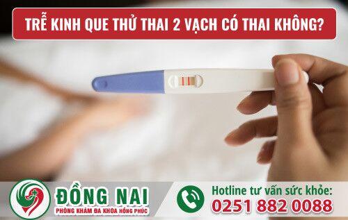 Trễ kinh que thử thai 2 vạch có thai không? Phương pháp bỏ thai an toàn